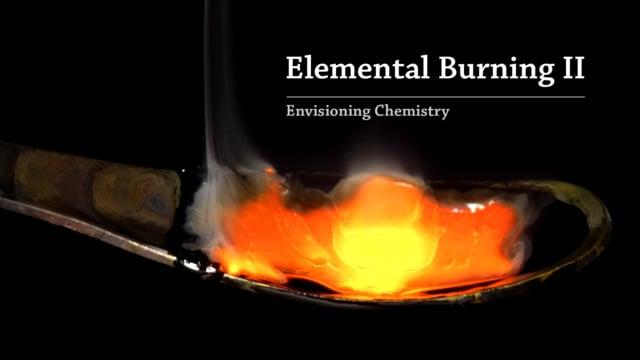 Envisioning Chemistry: Elemental Burning II