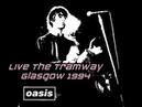 OASIS:Tramway,Glasgow,Scotland (07/04/1994)