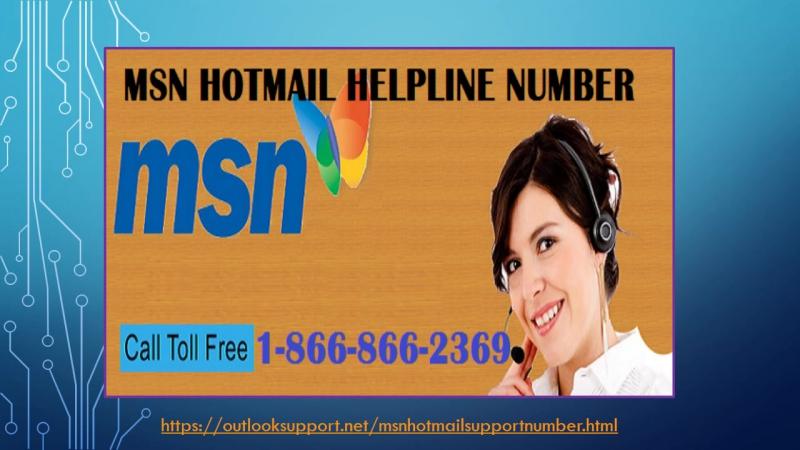 Avail MSN Hotmail 1-866-866-2369 Customer Service immediately