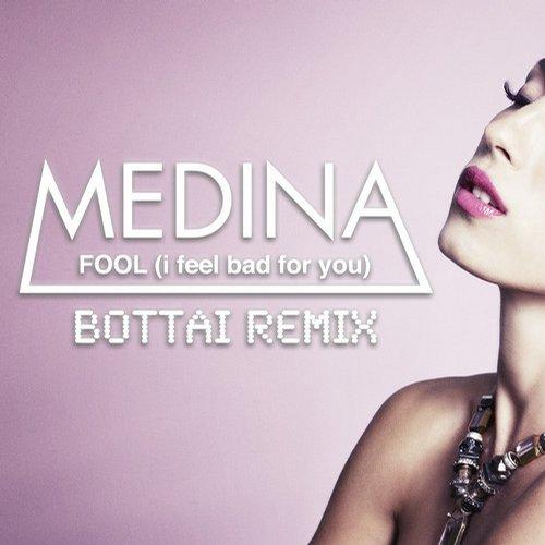 Medina – Fool (I Feel Bad For You) (Bottai Remix)
