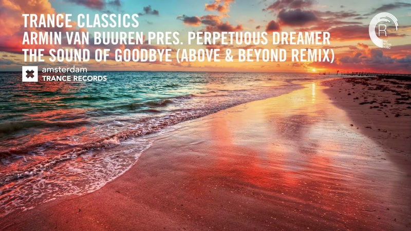 Armin van Buuren pres. Perpetuous Dreamer - The Sound Of Goodbye (Above Beyond Extended Remix)