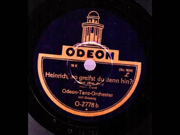 Heinrich wo greifst du denn hin Odeon Tanz Orchester mit Refraingesang