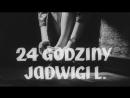 24 часа Ядвиги Л. / 24 godziny Jadwigi L. / 1967 / Кристина Гричеловска