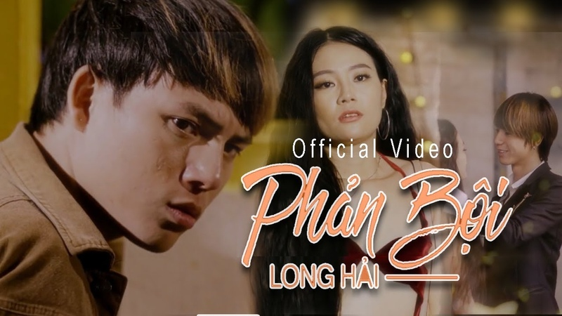 Mv Ca Nhạc 2019 Phản Bội - Long Hải, Thanh Tuyền, Lục Lâm