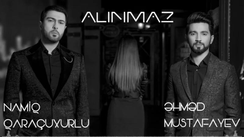 Namiq Qaraçuxurlu ft. Ahmed Mustafayev - Alinmaz Official Music 2018