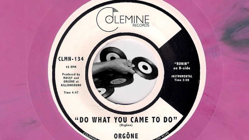 Orgone - Do What You Came To Do [Colemine] 2016 New Soul Funk 45