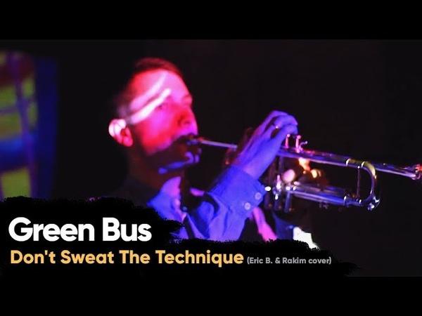 Green Bus Band Don't Sweat The Technique Eric B Rakim cover Live 17 03 18