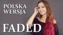 FADED Alan Walker POLSKA WERSJA POLISH VERSION by Kasia Staszewska