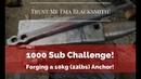 1000 Sub Challenge! Forging a 10kg (22lb) Anchor! Trust Me I'ma Blacksmith!