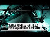 Sergey Korneev - Run Now feat. B.B.K. (Valentine Khaynus Remix) [Aeternum Records]