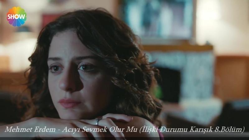 Mehmet Erdem - Acıyı Sevmek Olur Mu (İlişki Durumu Karışık 8.Bölüm)