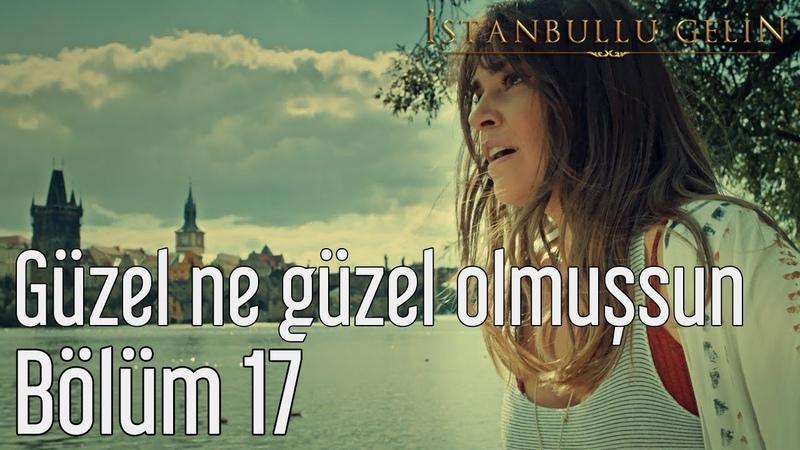 İstanbullu Gelin 17. Bölüm - Fikret Kızılok - Güzel Ne Güzel Olmuşsun