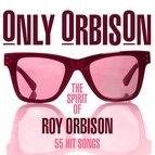 Roy Orbison альбом Only Orbison - The Spirit of Roy Orbison - 55 Hit Songs