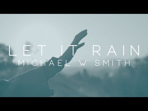 Michael W. Smith - Let It Rain ft. Alex Seeley