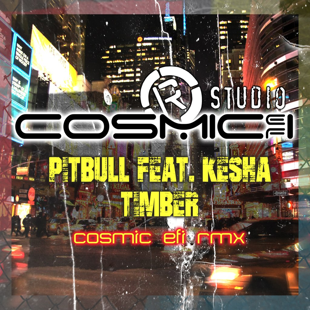 Pitbull feat. Kesha – Timber (Cosmic EFI Electro-Freestyle Rmx)