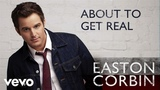 Easton Corbin - About To Get Real (Audio)