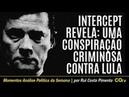 Intercept revela uma conspiração criminosa contra Lula