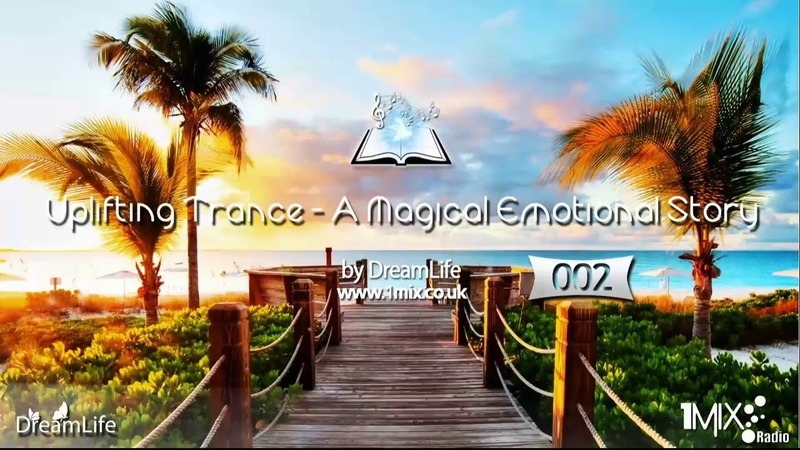 Uplifting Trance - A Magical Emotional Story Ep. 002 (September 2017) / DreamLife / 1mix.co.uk