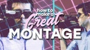 How To Create A Great Cinematic Montage