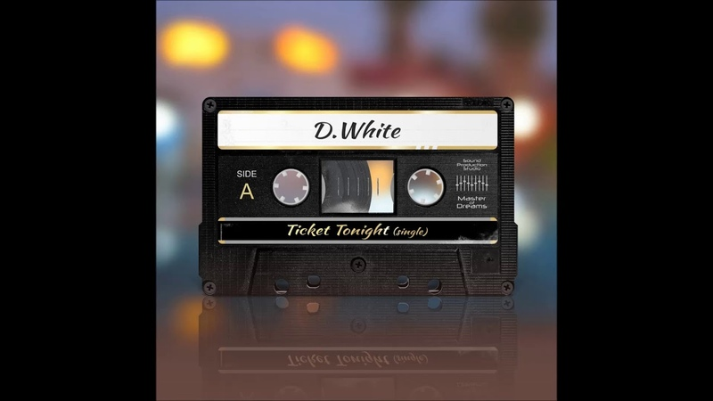 D. WHITE - Ticket Tonight (Extended Version)