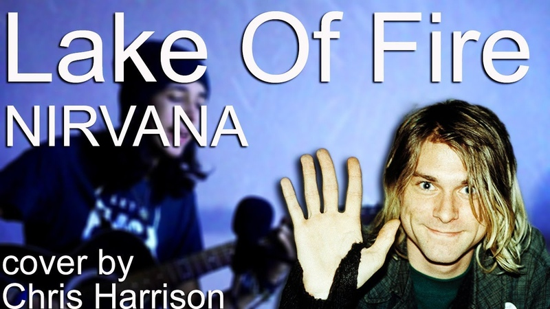 Lake Of Fire NIRVANA cover by Chris Harrison
