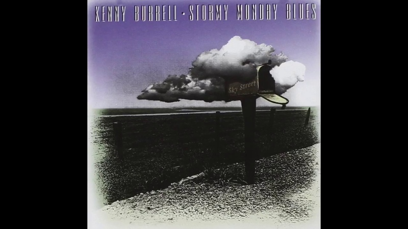Kenny Burrell Stormy Monday Blues Full Album