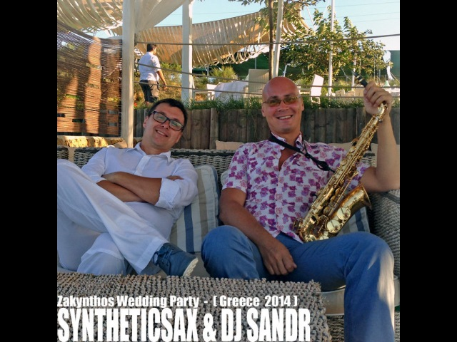 Syntheticsax Dj Sandr - Zakynthos Wedding Party (2014 Summer Saxophone Nudisco live Perfomance)