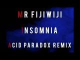 Mr FijiWiji - Insomnia (Acid Paradox Remix)