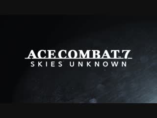Ace Combat 7 Skies Unknown - Launch Trailer ¦ PS4