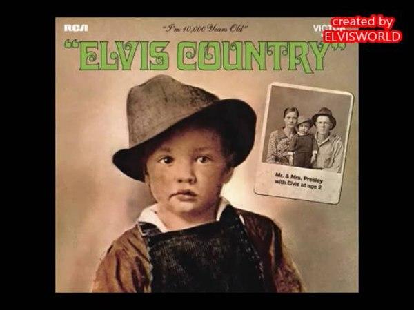 ELVIS PRESLEY, Elvis Country (I'm 10,000 Years Old)