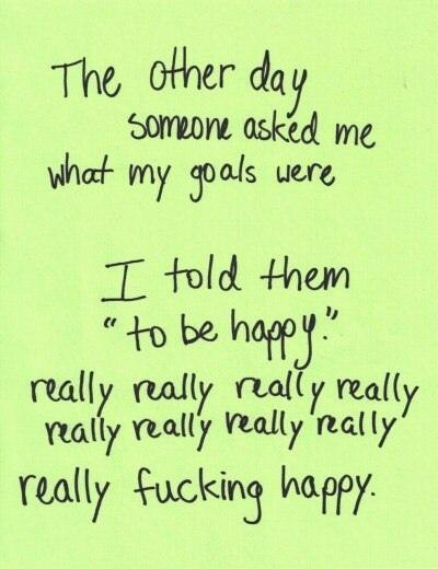 — не так давно у меня спросили, какая у меня цель в жизни. я ответила «быть счастливой» быть очень очень очень очень очень очень очень чертовски весьма