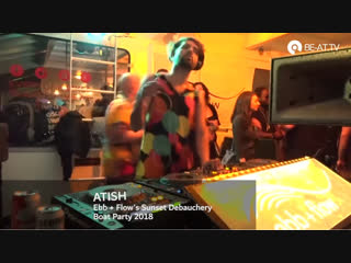 Atish - Live @ Ebb + Flow's Sunset Debauchery Boat Party 2018
