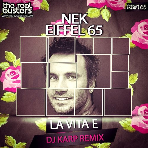 Nek & Eiffel 65 – La Vita E (Dj KARP Remix)