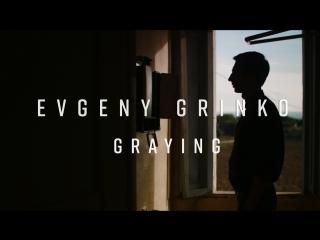 Evgeny grinko - graying pt. 1 & 2
