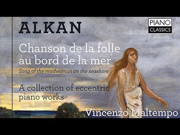 Alkan Chanson de la folle au bord de la mer (Full Album) played by Vincenzo Maltempo