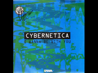 Cybernetica - I Wanna Be With You