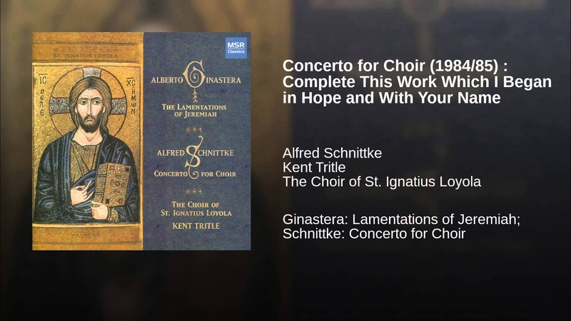Concerto for Choir (1984/85) : Complete This Work Which I Began in Hope and With Your Name