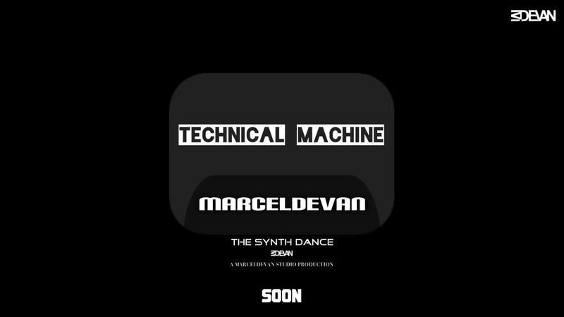 MarcelDeVan -Technical Maschine 2018 ( SOON )