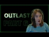 COMMON! GIVE ME A BREAK!!!!/OUTLAST PART 6/LilyaOo - Gameplay Walkthrough Playthrough