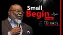 TD Jakes 🔴 Small Beginnings ᴴᴰ - Motivational Speech for 2018.