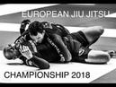 EUROPEAN JIU JITSU CHAMPIONSHIP NO GI IBJJF 2018