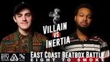 VILLAIN vs INERTIA East Coast 8 to Smoke 2K18