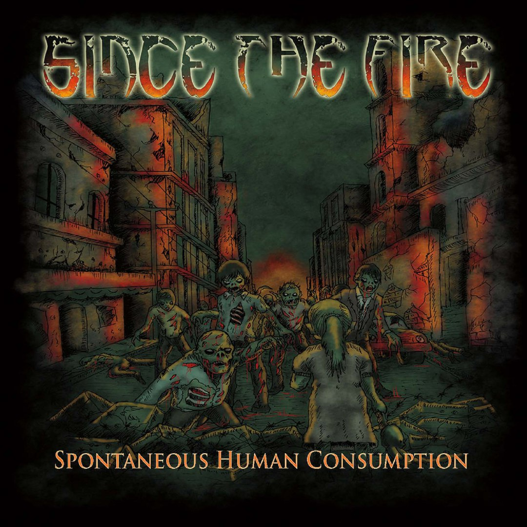 Since The Fire - Spontaneous Human Consumption (2016)