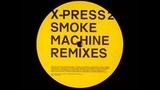 X-Press 2 - Smoke Machine ( Koma + Bones remix )