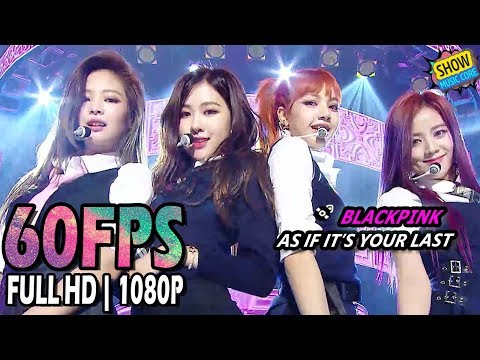 60FPS 1080P | BLACKPINK - AS IF ITS YOUR LAST, 블랙핑크 - 마지막처럼 Show Music Core 20170624