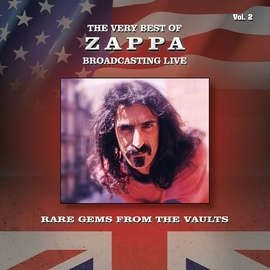 Frank Zappa альбом The Very Best of Zappa Broadcasting Live, Rare Gems from the Vaults, Vol. 2