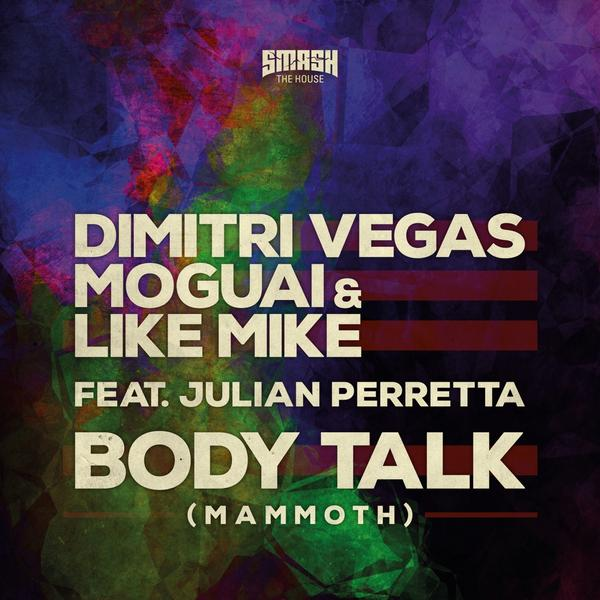 Dimitri Vegas, Moguai & Like Mike ft Julian Peretta - Body Talk (Mammoth)