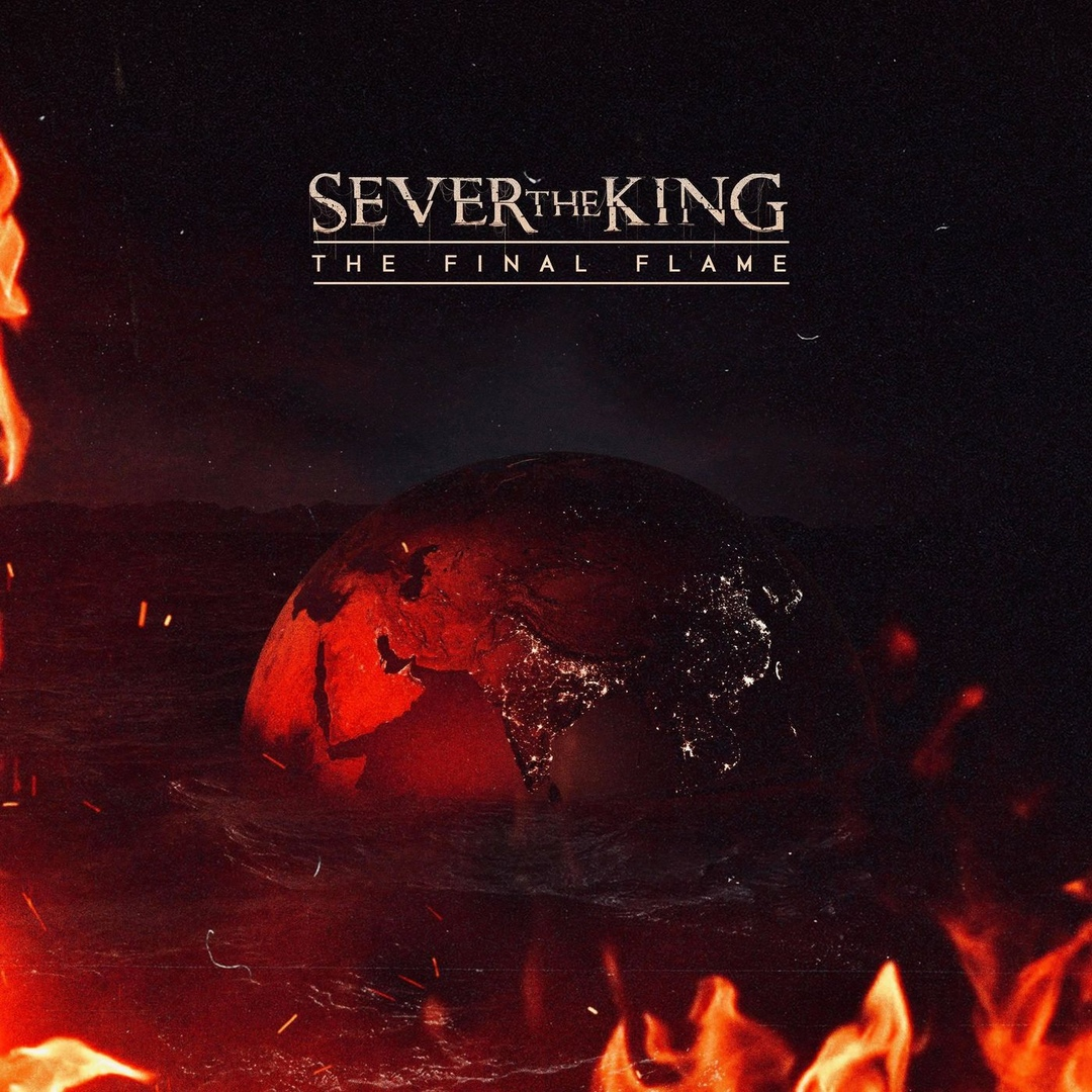 Sever The King - The Final Flame [single] (2019)