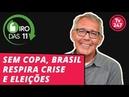 Giro das 11, com Mauro Lopes: sem Copa, Brasil respira crise e eleições
