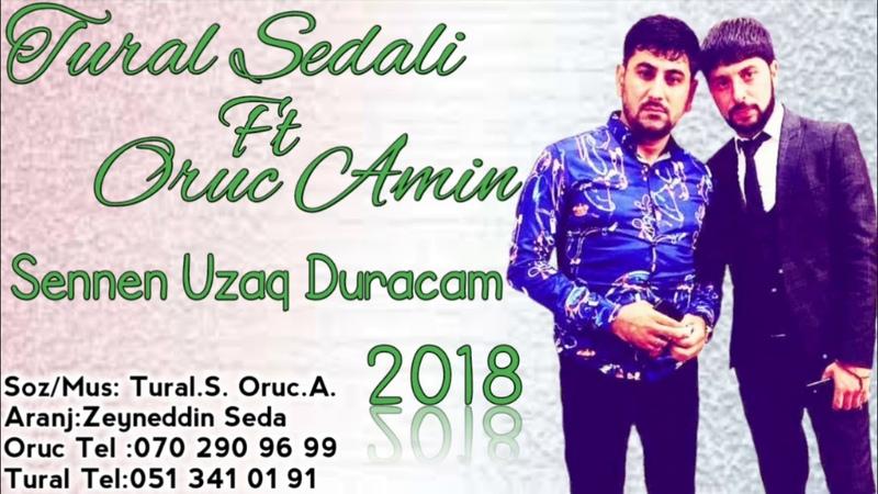 Tural Sedali ft Oruc Amin - Sennen Uzaq Duracam 2018 (Her Kesin Axtardigi Mahni )